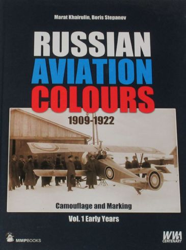 Russian Aviation Colours 1909-1922, Camouflage and Marking, Volume 1 Early Years